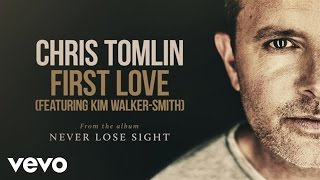Chris Tomlin - First Love (Audio) ft. Kim Walker-Smith