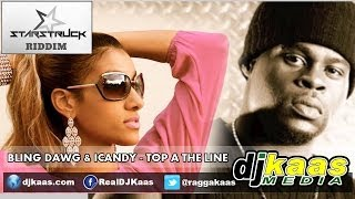 Bling Dawg & iCandy - Top A The Line (February 2014) Starstruck Riddim - Star$truck Rec | Dancehall