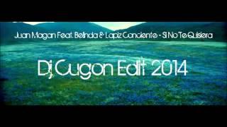 Juan Magan Feat. Belinda & Lapiz Conciente - Si No Te Quisiera (Dj Cugon Edit 2014)