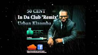 50 Cent - In Da Club (dbeats RMX) [Urban Kizomba 2015]