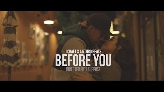 "J CRAFT X ANTHRO BEATS - ""BEFORE YOU"" (OFFICIAL MUSIC VIDEO)"