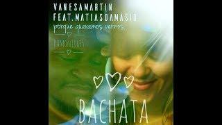 ♫ Bachata POR QUE QUERAMOS VERNOS,  Vanesa Martin ft Matias Damasio Remix by Ramon10635
