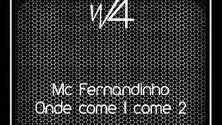 Mc Fernandinho - Onde come 1 come 2 ♪♫