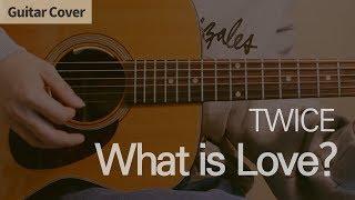 What Is Love? - TWICE 트와이스 | Guitar Chord, Tutorial, 기타 커버 연주 코드 타브 악보