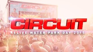 Circuit Festival 2015 | Relive Water Park Day