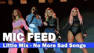 "[MIC FEED] Little Mix - ""No More Sad Songs"" Live (Capital's Summertime Ball 2017) S-L-A-Y!"