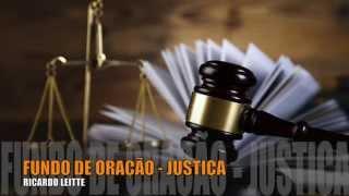 Ricardo Leitte - Fundo de oração - Justiça