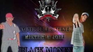 Mister & Joel  -  Yo te Quiero Tener  -  Black money