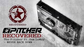The Pitcher ft. Sam LeMay - Never Back Down [RECOVERED]