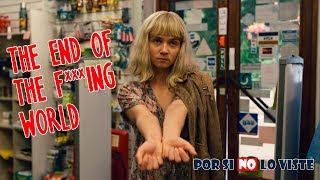 Por si no lo viste: The End Of The F***ing World