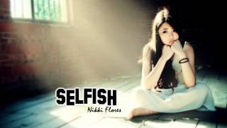 ♔ Selfish - Nikki Flores