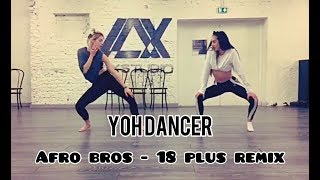 AFRO BROS 18 Plus Remix l Yoh Dance Choreography