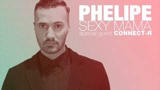 Phelipe feat. Connect-R - Sexy Mama (radio edit)