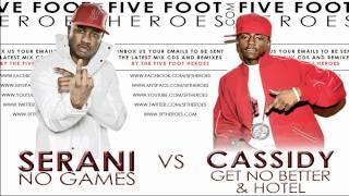 Serani - No Games vs Cassidy - Get No Better & Hotel (Remix Blend)+ MP3 Download Link