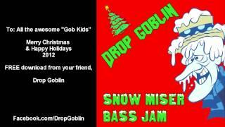Drop Goblin - Snow Miser Bass Jam [FREE Download! 2012]