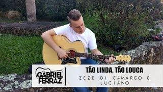 Zezé Di Camargo e Luciano - Tão Linda, Tão Louca (Cover Gabriel Ferraz)
