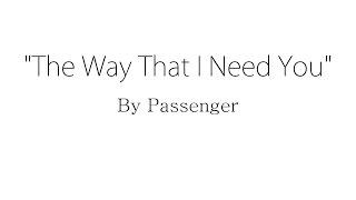The Way That I Need You - Passenger (Lyrics)