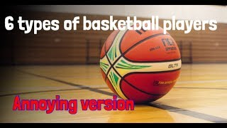 6 most annoying types of players in B-ball