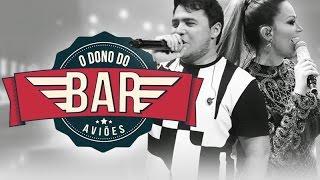 O Dono do Bar - Aviões do Forró (Sucesso DVD Luan Estilizado part. Xand Avião)