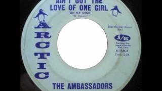 The Ambassadors - Ain't Got The Love Of One Girl (On My Mind)