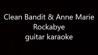 Clean Bandit & Anne Marie - Rockabye (guitar karaoke)