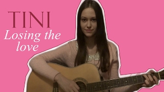 TINI - Losing the love acoustic cover