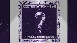 XXXTENTATION - Bad! (Prod.by Dark_DJX_ 2020 official music)