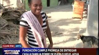 Fundación cumple promesa de entregar casa a familia pobre de Pueblo Viejo, Azua