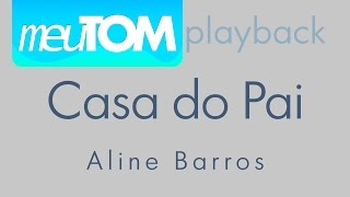 Casa do Pai | Aline Barros | TOM MAIS BAIXO | Playback download
