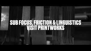 Sub Focus, Friction & Linguistics visit Printworks London