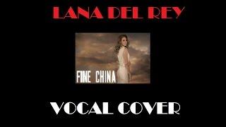 FINE CHINA: Lana Del Rey (vocal cover W/LYRICS)