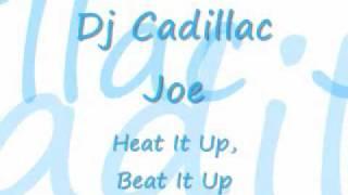 Dj Cadillac Joe- Heat It Up Beat It Up