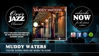 Muddy Waters - You're Gonna Miss Me When I'm Gone (1942)