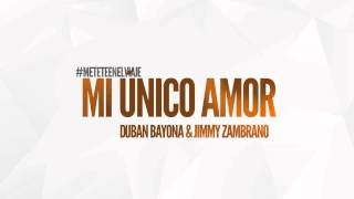 Duban Bayona & Jimmy Zambrano - Mi único amor (Audio) MÉTETE EN EL VIAJE