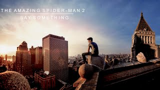 The Amazing Spider-Man 2 || Say Something