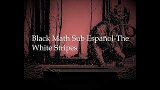 Black Math Sub Español-The White Stripes