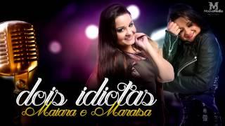Maiara & Maraisa - Dois Idiotas (Lançamento 2014)