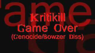 Kritikill - Game Over (Genoside/Bowzer Diss)