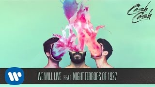Cash Cash - We Will Live feat. Night Terrors of 1927 [Official Audio]