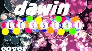 Dawin - Dessert ft. Silentó COVER ❀ | July Flower