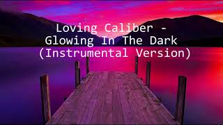 Loving Caliber - Glowing In The Dark | Speed-UP Version (Instrumental Version)