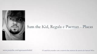 Sam the Kid, Regula e Pacman - Placas