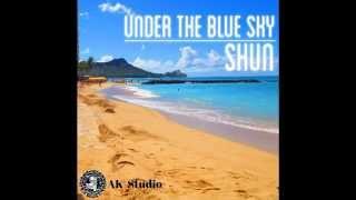 UNDER THE BLUE SKY - SHUN (Liquor Riddim)