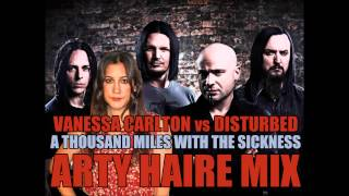 Vanessa Carlton vs Disturbed - A Thousand Miles With The Sickness (Arty Haire Mix)