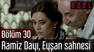 Ezel 30.Bölüm Ramiz Dayı Eyşan Sahnesi