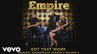 Empire Cast - Got That Work (Audio) ft. Yazz