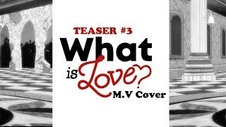 What is love M.V Cover - Teaser #3