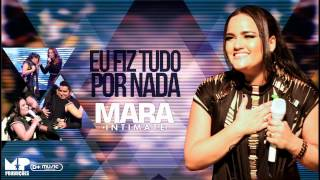 Mara pavanelly - Eu fiz tudo por nada ( DVD mara Intimate )