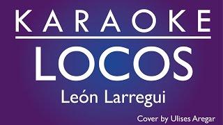Locos León Larregui - Karaoke-  Cover by Ulises Aregar