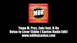 Tiago M. Pres. Zabz feat. D-Ro - Deixa-te Levar (Eddie J Santos Radio Edit)